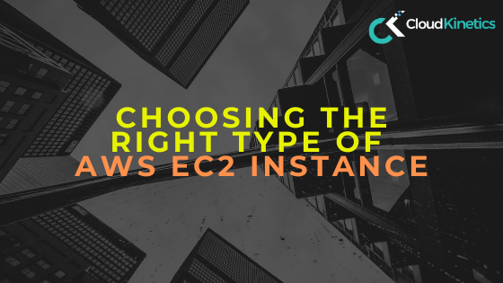 Choosing the Right type of EC2 Instance