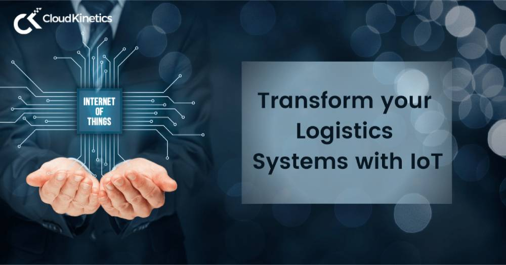 Transform your Logistics Systems with Internet of Things (IoT)
