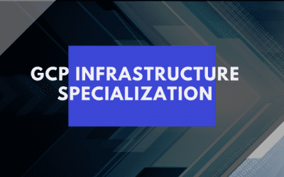 GCP Infrastructure Specialization Expertise