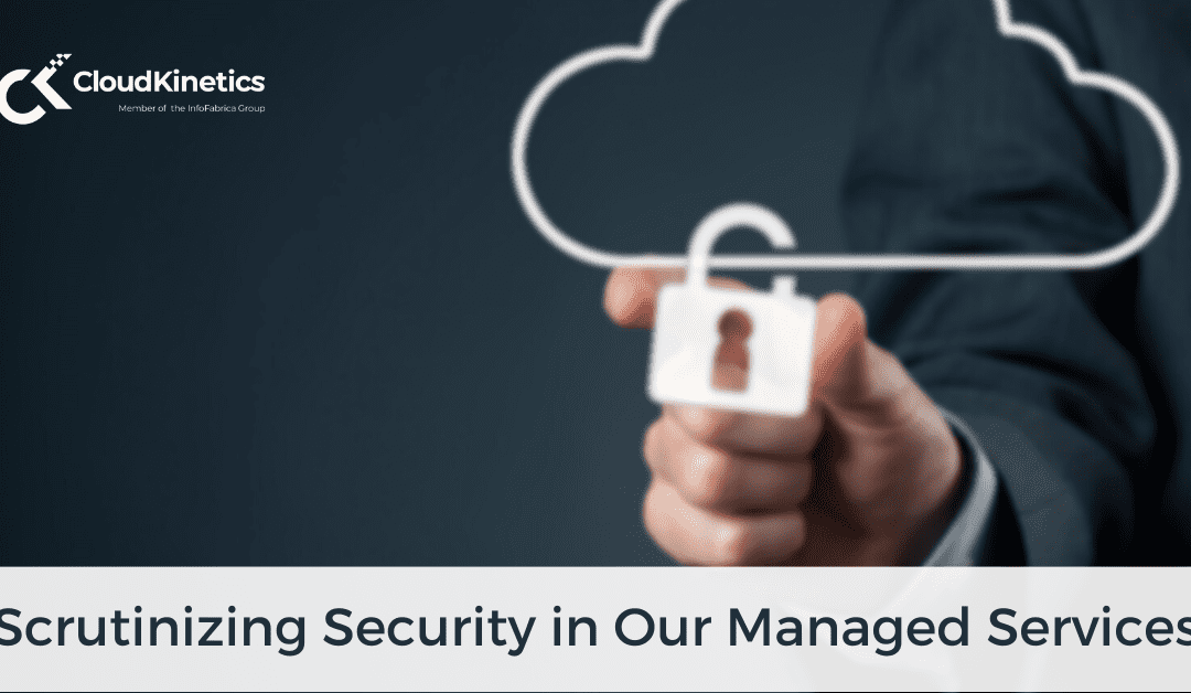 Scrutinizing Security in Our Managed Services