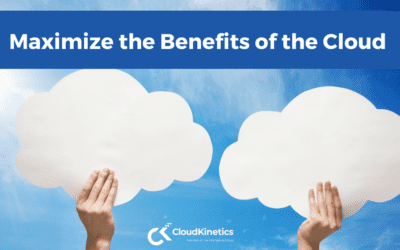 How to Maximize the Benefits of the Cloud