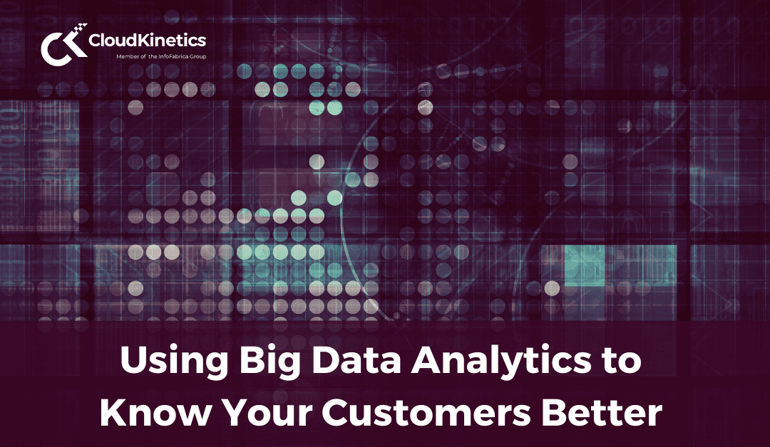Using Big Data Analytics to Know Your Customers Better