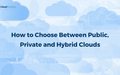How to Choose Between Public, Private and Hybrid Clouds